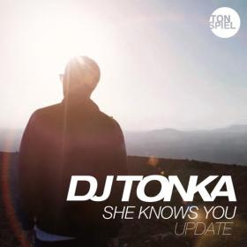 DJ TONKA - SHE KNOWS YOU (UPDATE)